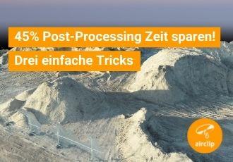 Drei Tricks für bis zu 45% weniger Post-Processing Zeit! (Photogrammetrie mit Drohnen)